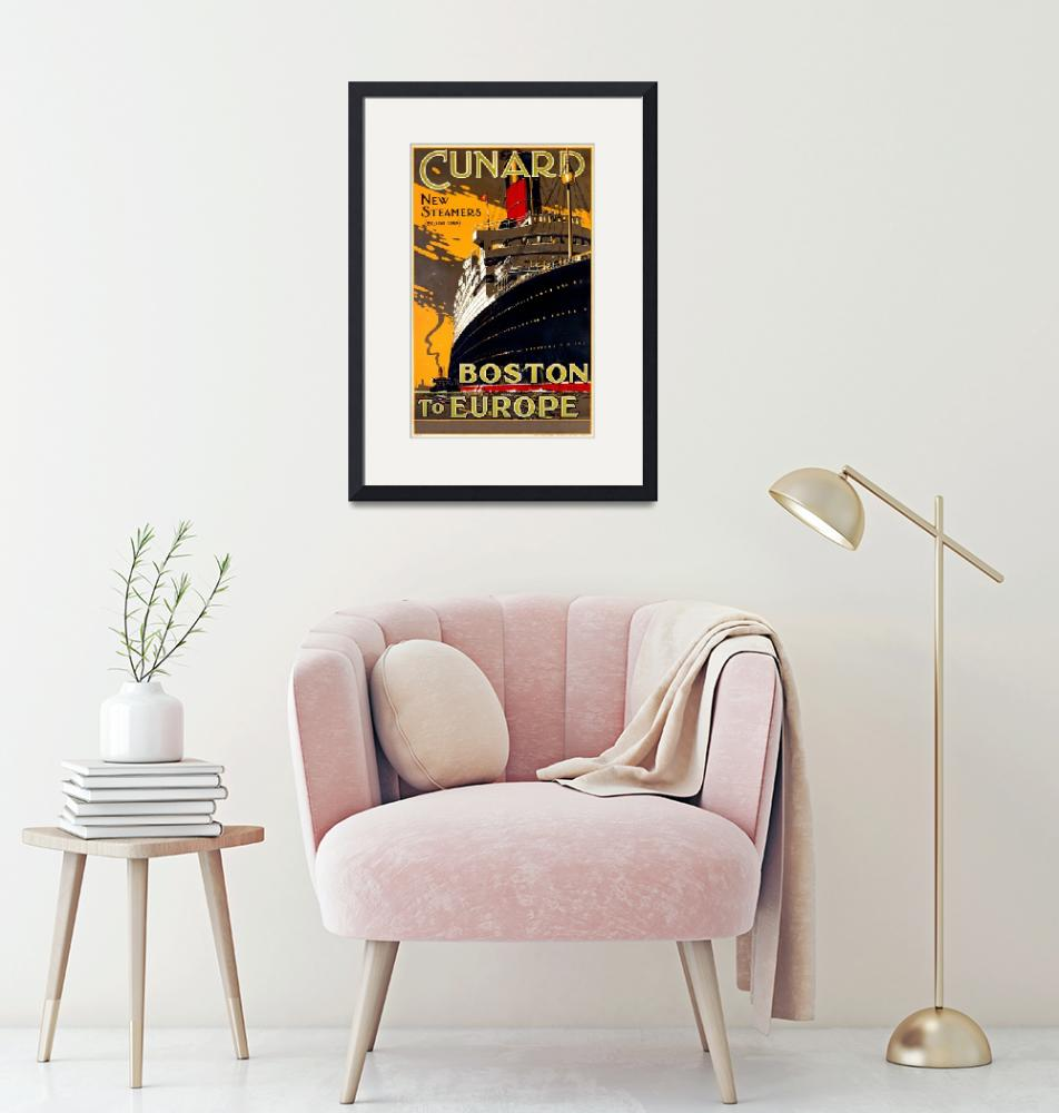 """""""Cunard, Boston to Europe Vintage Travel Poster""""  by FineArtClassics"""