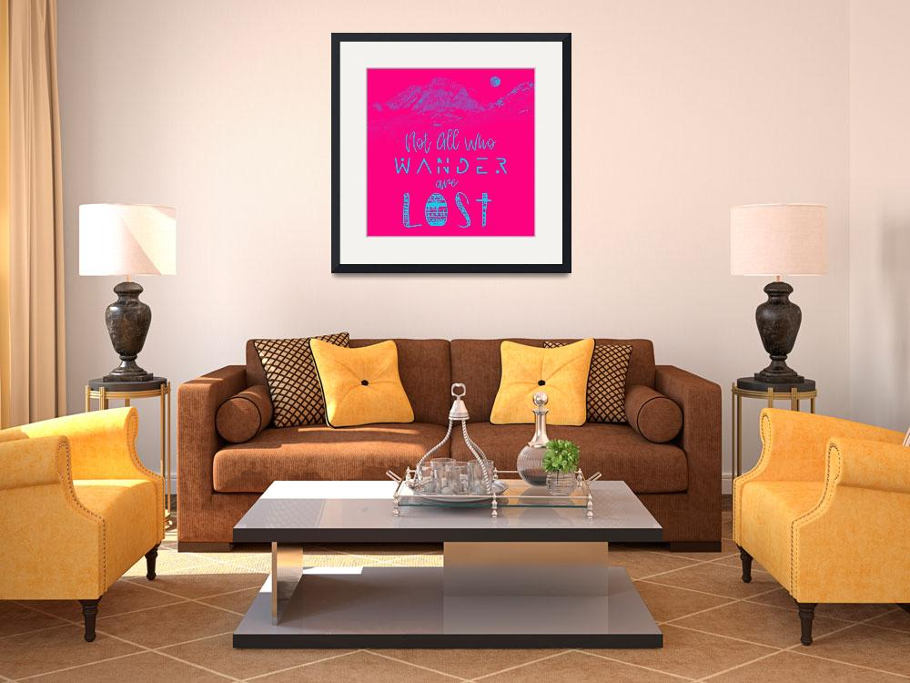 """""""NOT ALL WHO WANDER ARE LOST POSTER NO012""""  by motionage"""