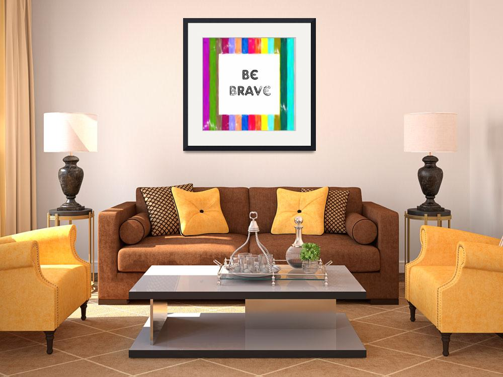 """""""Inspirational Quotes - Be Brave Poster 2&quot  by motionage"""