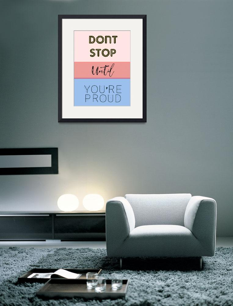 """""""Dont Stop Until You are Proud Motivayional Poster&quot  by motionage"""