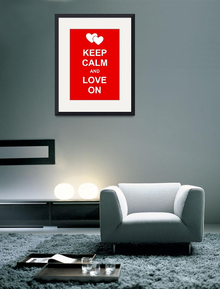 """""""Keep Calm and Love On&quot  by Prawny"""