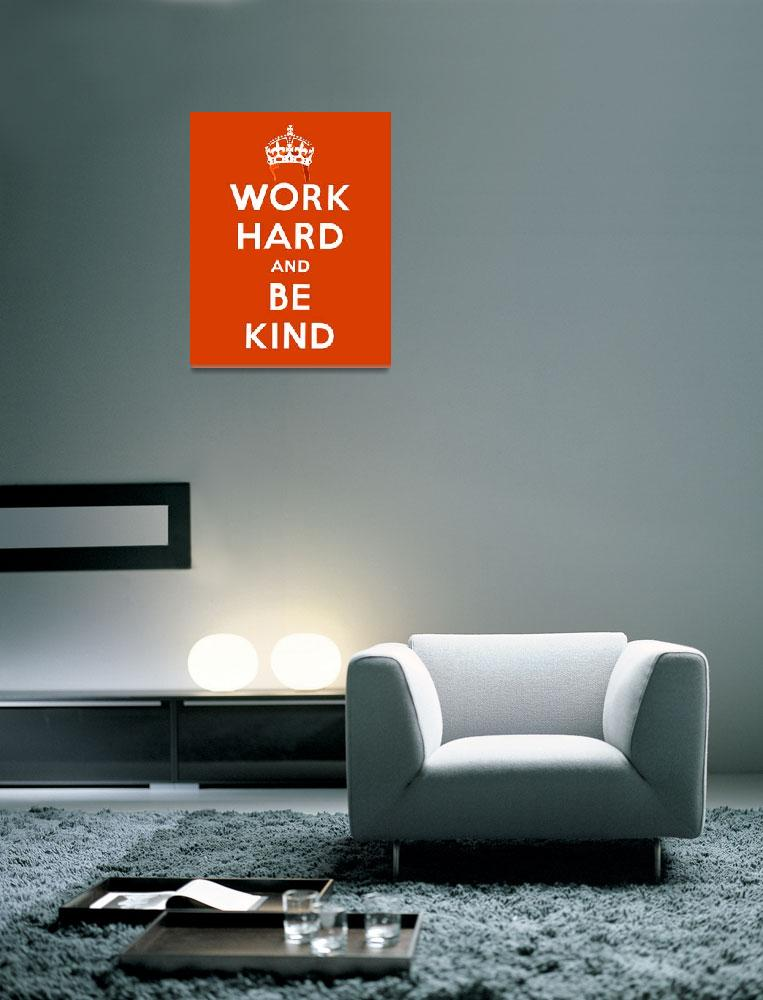 """""""Work Hard and Be Kind""""  (2010) by terrybain"""