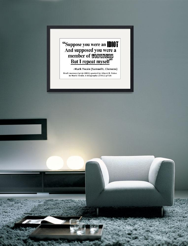 """Idiot Congress Samuel L. Clemens Quote""  by ArtHistory"