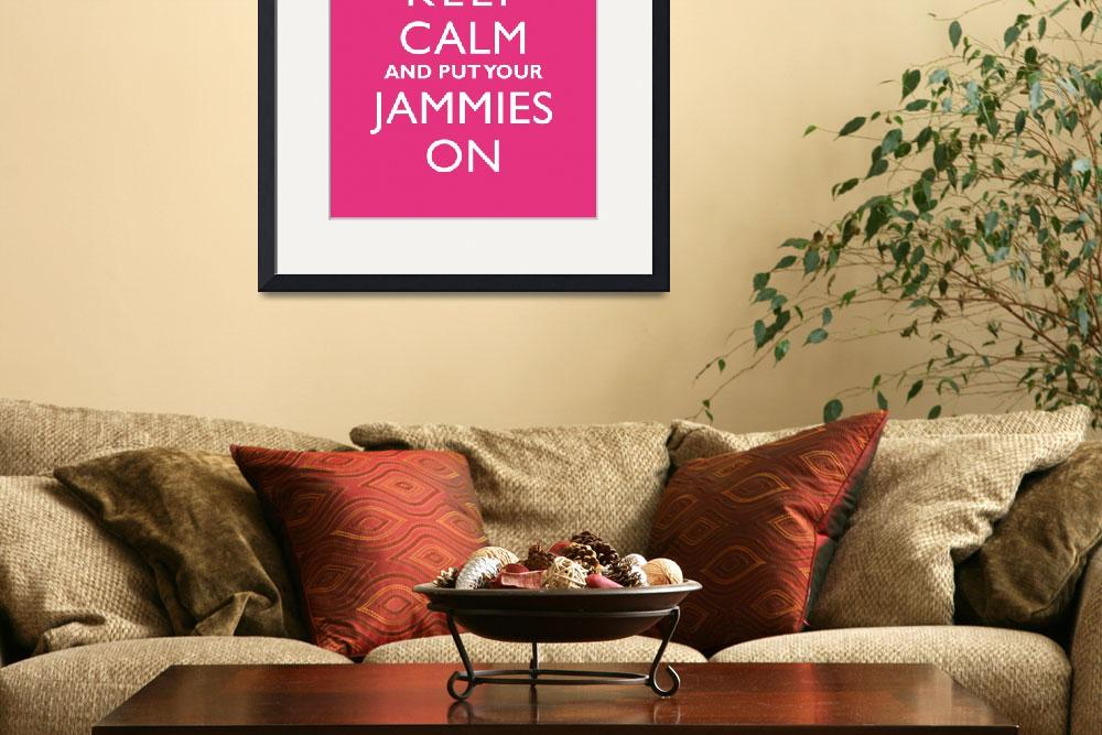 """""""Keep Calm and Put Your Jammies On 11x14""""  by cjprints"""