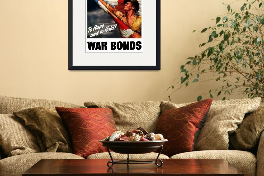 """To Have And To Hold - War Bonds&quot  by warishellstore"