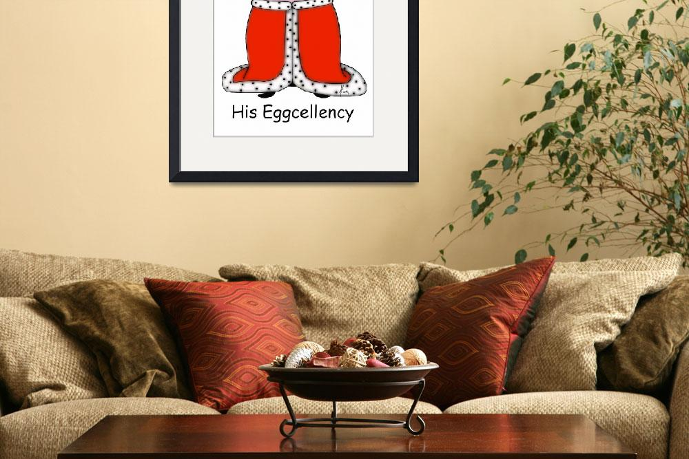 """""""His Eggcellency&quot  by flowie777"""