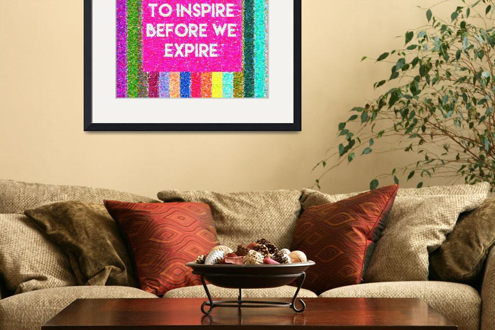 """Inspirational Quotes - Aspire to inspire before we&quot  by motionage"