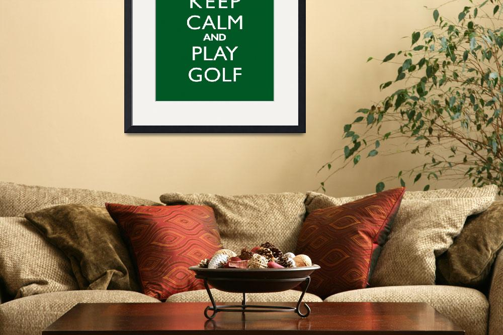 """""""Keep Calm and Play Golf&quot  by cjprints"""