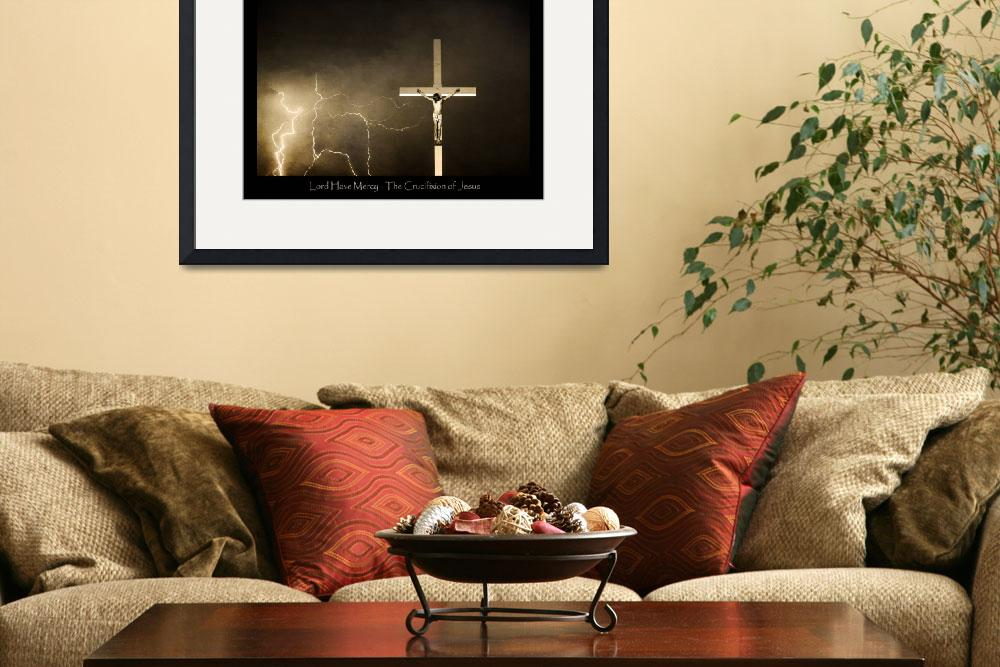 """""""Lord have Mercy - Crucifixion of Jesus - Poster&quot  (2010) by lightningman"""